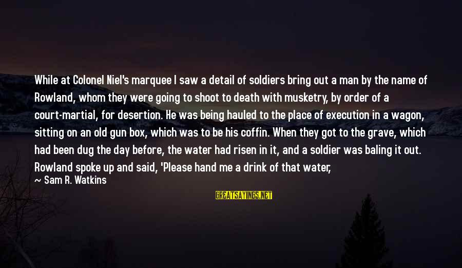 Dead Soldier Sayings By Sam R. Watkins: While at Colonel Niel's marquee I saw a detail of soldiers bring out a man