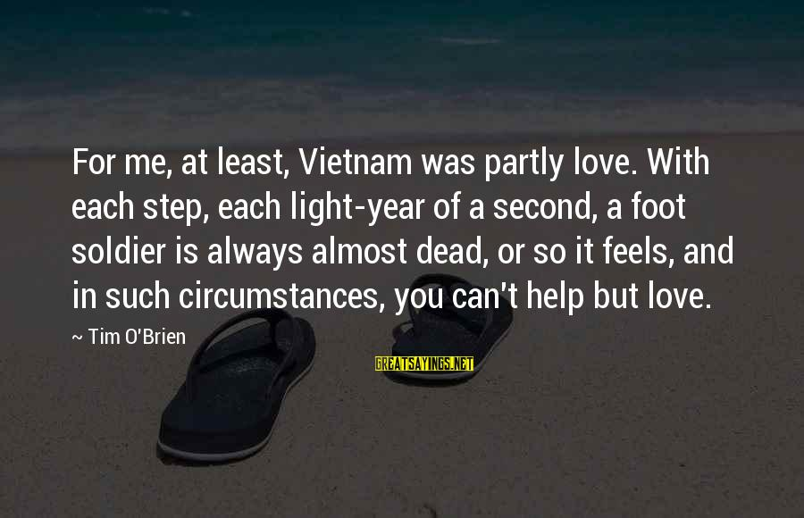 Dead Soldier Sayings By Tim O'Brien: For me, at least, Vietnam was partly love. With each step, each light-year of a