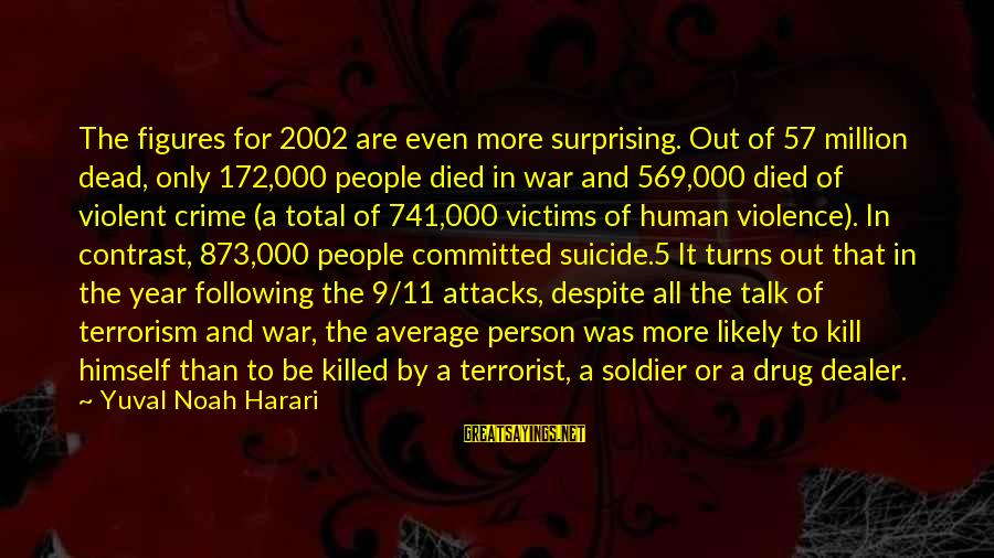 Dead Soldier Sayings By Yuval Noah Harari: The figures for 2002 are even more surprising. Out of 57 million dead, only 172,000