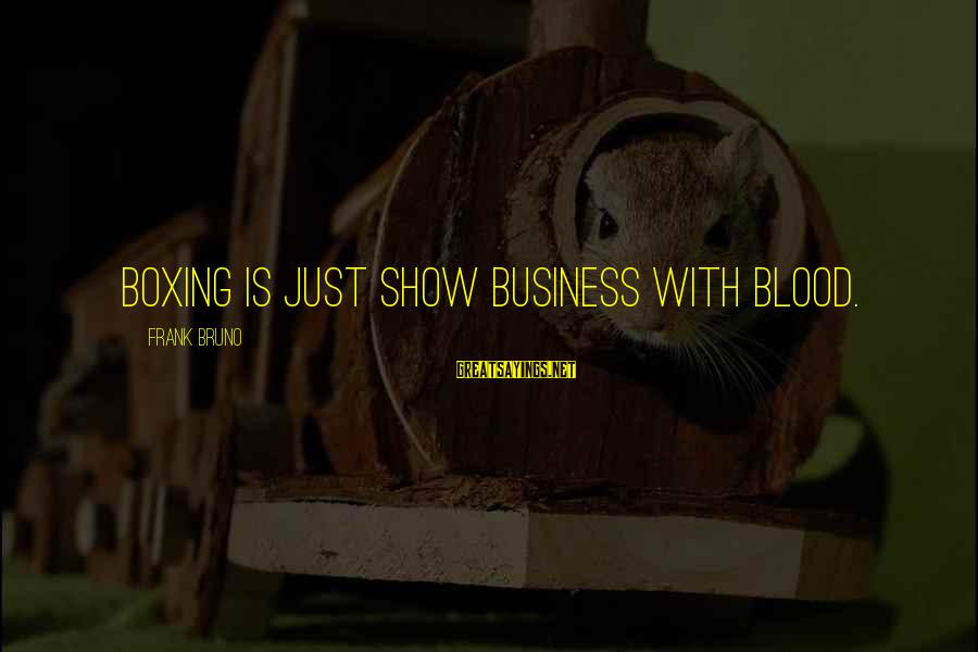 Deadly Funny Sayings By Frank Bruno: Boxing is just show business with blood.