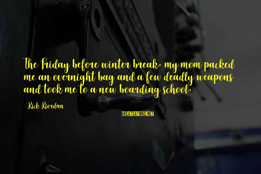 Deadly Funny Sayings By Rick Riordan: The Friday before winter break, my mom packed me an overnight bag and a few
