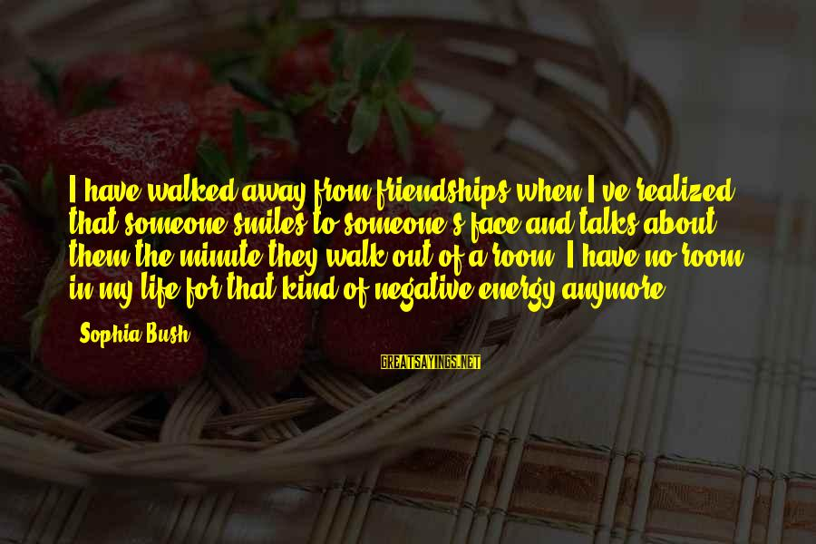 Deadly Funny Sayings By Sophia Bush: I have walked away from friendships when I've realized that someone smiles to someone's face