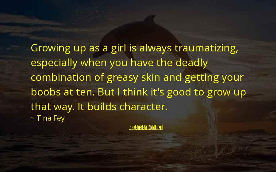 Deadly Funny Sayings By Tina Fey: Growing up as a girl is always traumatizing, especially when you have the deadly combination