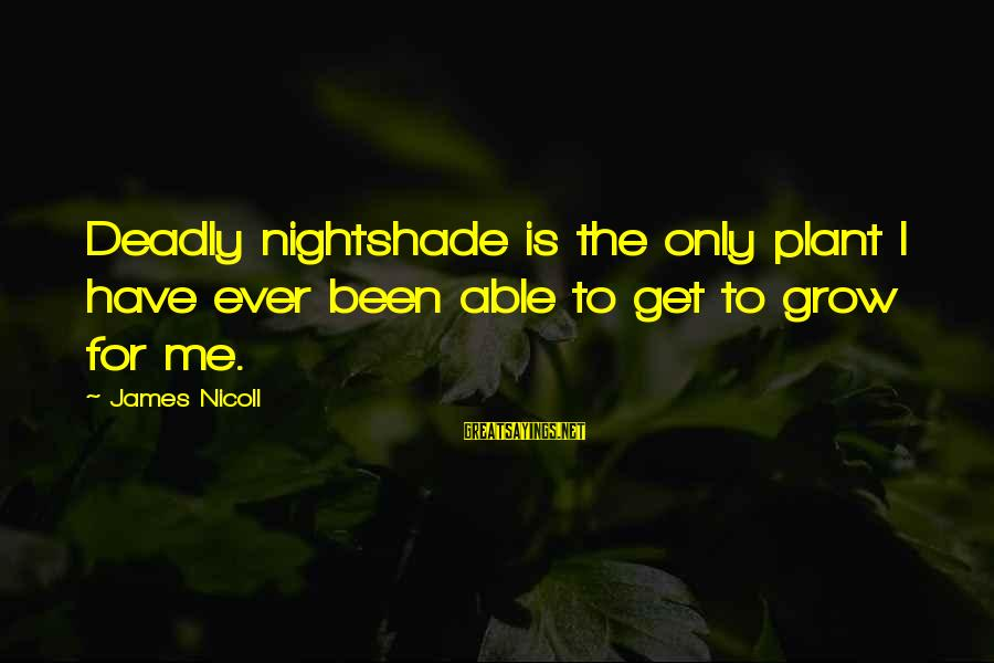 Deadly Nightshade Sayings By James Nicoll: Deadly nightshade is the only plant I have ever been able to get to grow