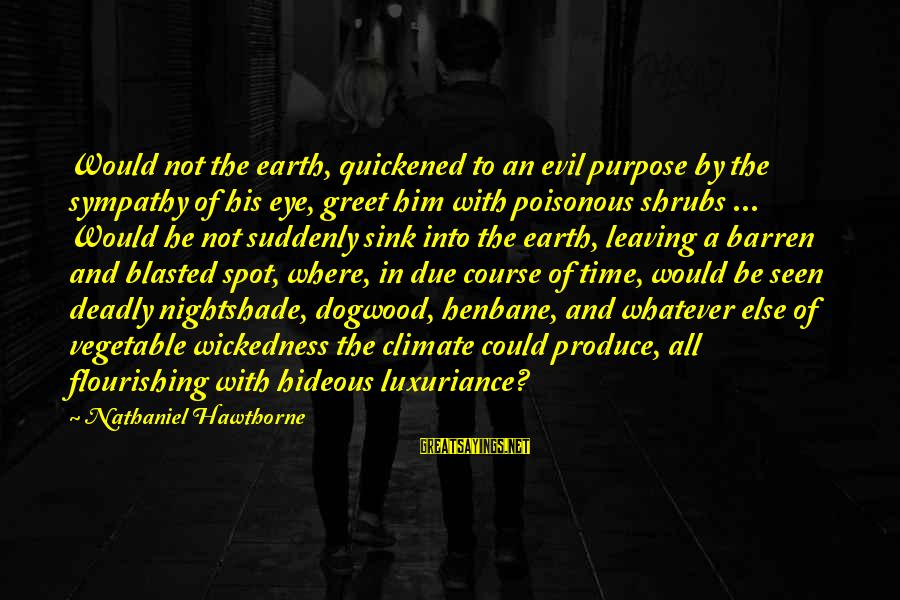 Deadly Nightshade Sayings By Nathaniel Hawthorne: Would not the earth, quickened to an evil purpose by the sympathy of his eye,