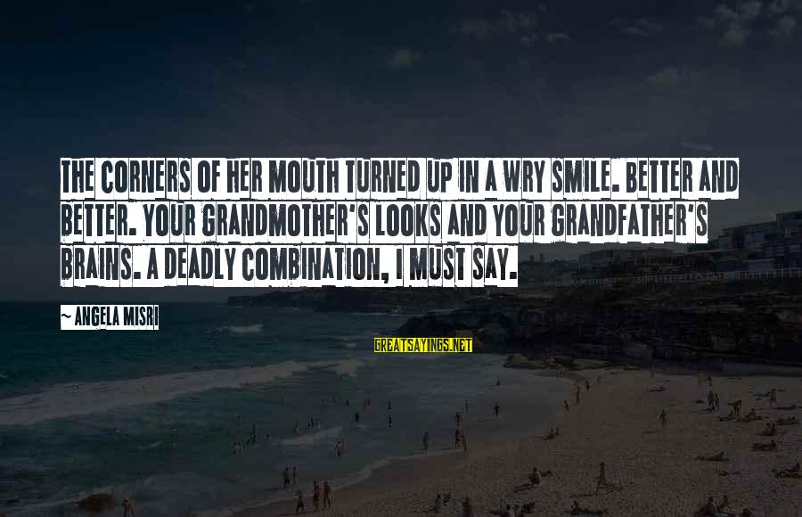 Deadly Smile Sayings By Angela Misri: The corners of her mouth turned up in a wry smile. Better and better. Your