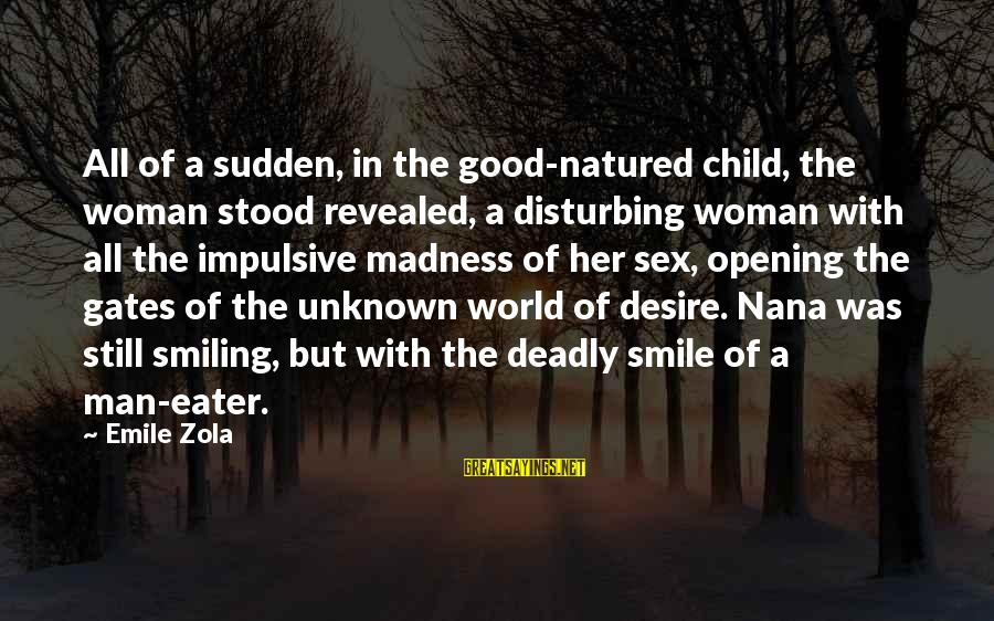 Deadly Smile Sayings By Emile Zola: All of a sudden, in the good-natured child, the woman stood revealed, a disturbing woman