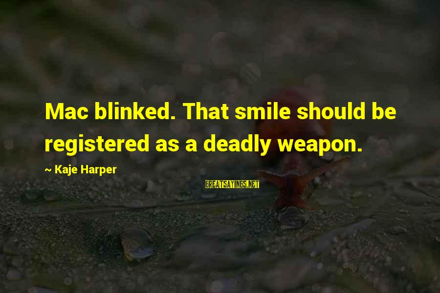 Deadly Smile Sayings By Kaje Harper: Mac blinked. That smile should be registered as a deadly weapon.