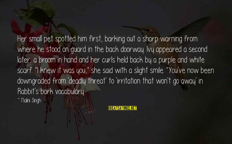 Deadly Smile Sayings By Nalini Singh: Her small pet spotted him first, barking out a sharp warning from where he stood