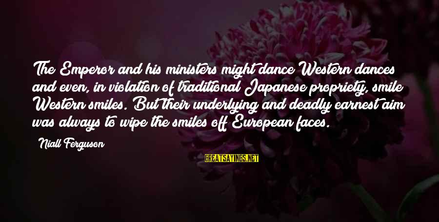 Deadly Smile Sayings By Niall Ferguson: The Emperor and his ministers might dance Western dances and even, in violation of traditional