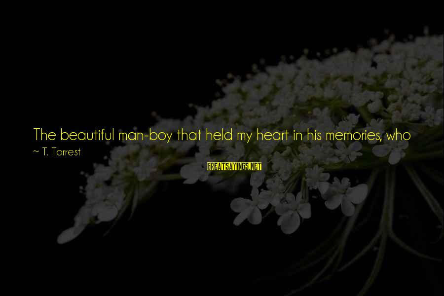 Deadly Smile Sayings By T. Torrest: The beautiful man-boy that held my heart in his memories, who claimed my soul with