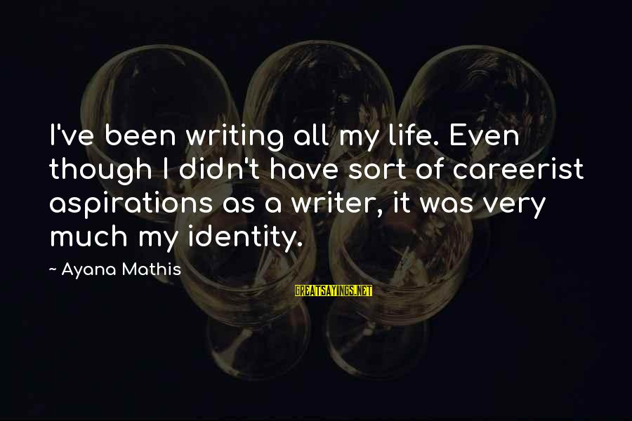 Deadly Unna Discrimination Sayings By Ayana Mathis: I've been writing all my life. Even though I didn't have sort of careerist aspirations