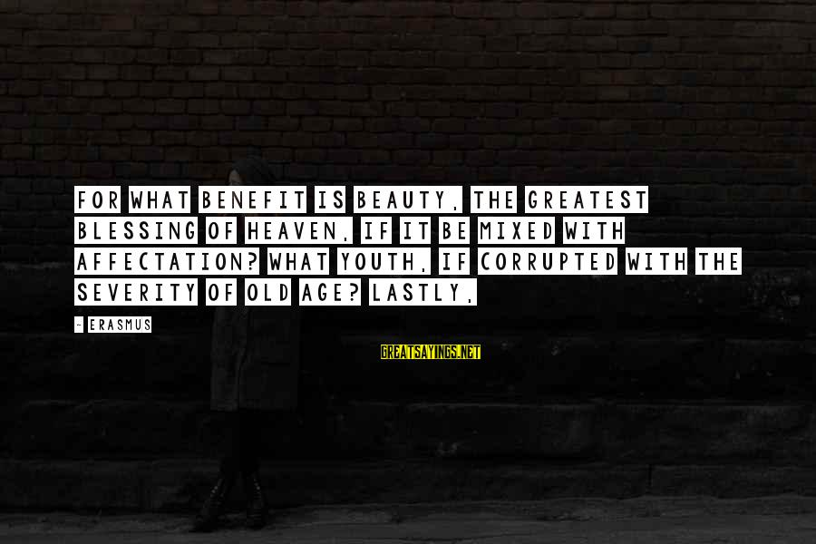Dealing With Elderly Parents Sayings By Erasmus: For what benefit is beauty, the greatest blessing of heaven, if it be mixed with