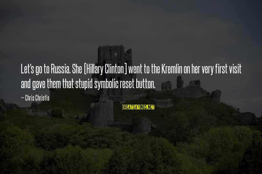 Dean Clifford Sayings By Chris Christie: Let's go to Russia. She [Hillary Clinton] went to the Kremlin on her very first