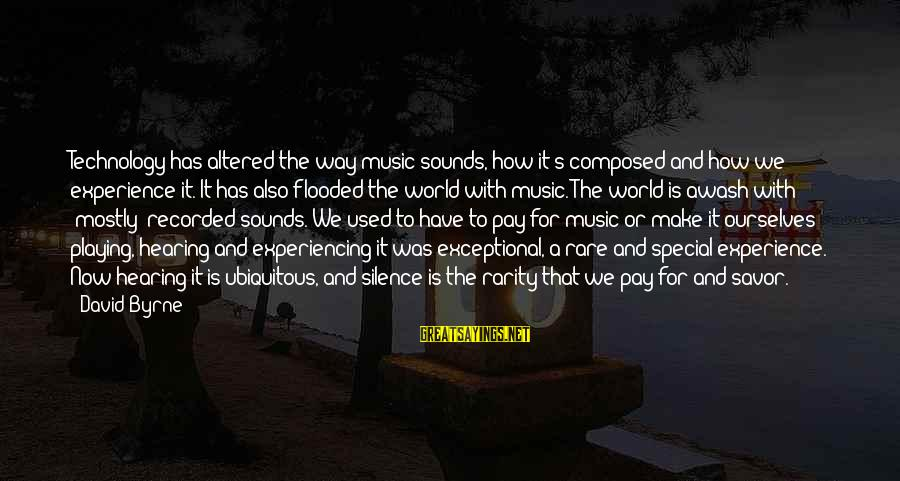 Dean Clifford Sayings By David Byrne: Technology has altered the way music sounds, how it's composed and how we experience it.