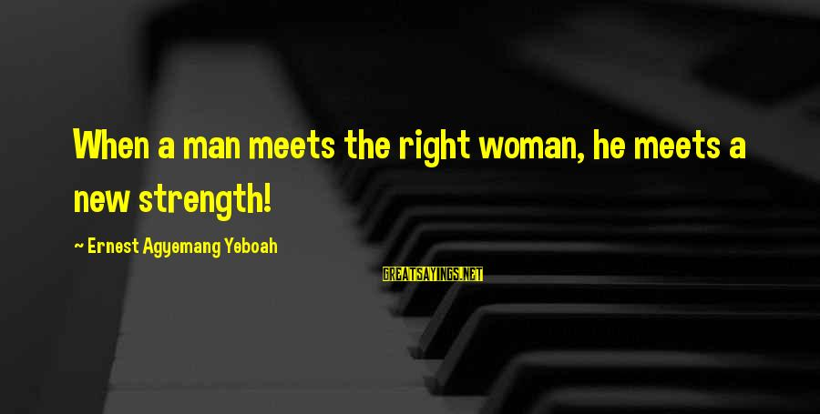 Dean Clifford Sayings By Ernest Agyemang Yeboah: When a man meets the right woman, he meets a new strength!