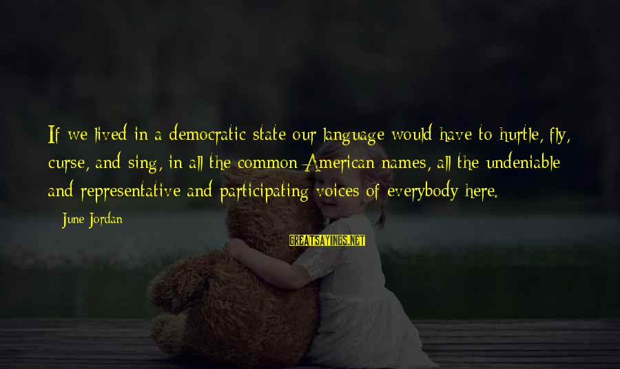 Dean Clifford Sayings By June Jordan: If we lived in a democratic state our language would have to hurtle, fly, curse,