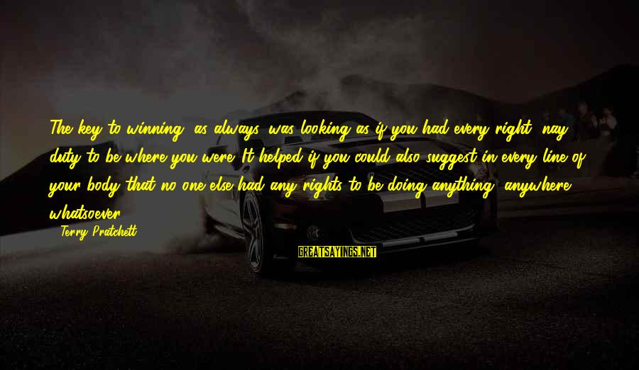 Dean Clifford Sayings By Terry Pratchett: The key to winning, as always, was looking as if you had every right, nay,