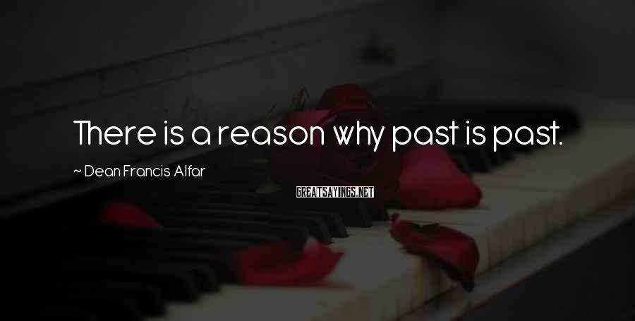 Dean Francis Alfar Sayings: There is a reason why past is past.