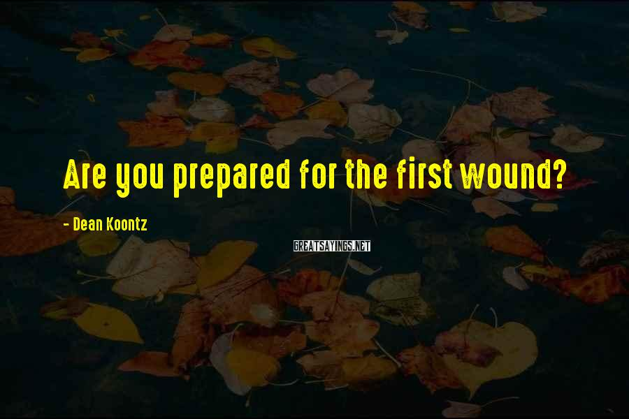 Dean Koontz Sayings: Are you prepared for the first wound?