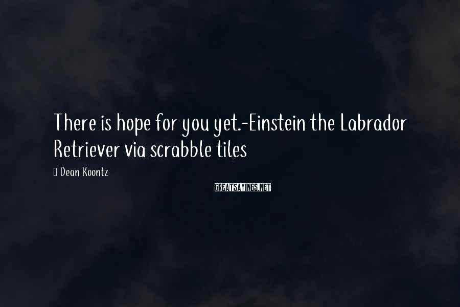 Dean Koontz Sayings: There is hope for you yet.-Einstein the Labrador Retriever via scrabble tiles