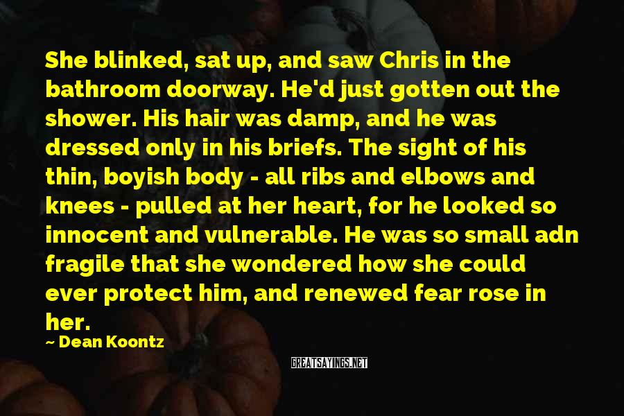 Dean Koontz Sayings: She blinked, sat up, and saw Chris in the bathroom doorway. He'd just gotten out