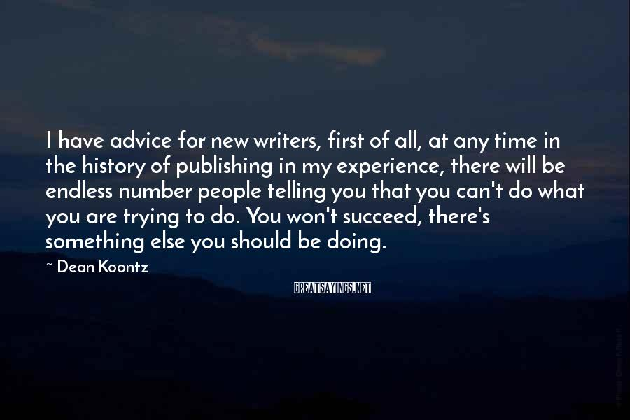 Dean Koontz Sayings: I have advice for new writers, first of all, at any time in the history