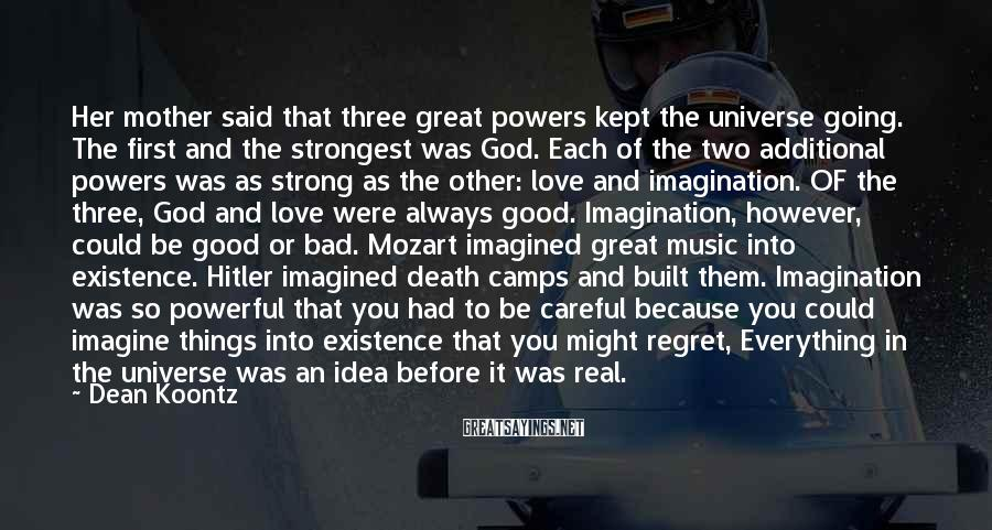 Dean Koontz Sayings: Her mother said that three great powers kept the universe going. The first and the
