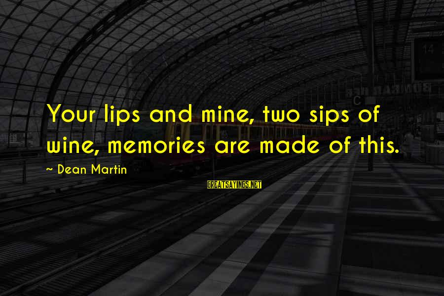 Dean Martin Sayings By Dean Martin: Your lips and mine, two sips of wine, memories are made of this.
