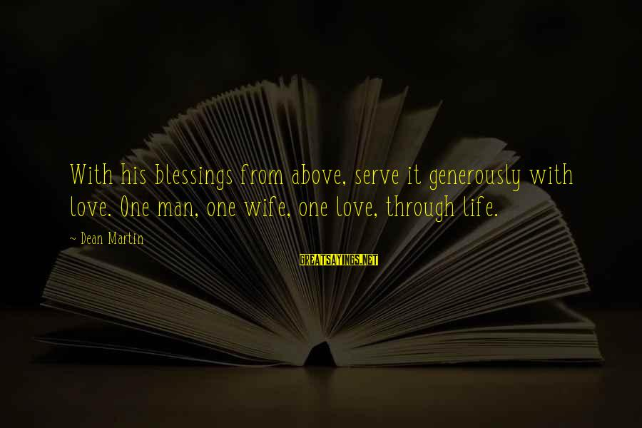 Dean Martin Sayings By Dean Martin: With his blessings from above, serve it generously with love. One man, one wife, one