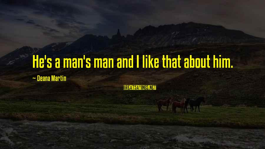 Dean Martin Sayings By Deana Martin: He's a man's man and I like that about him.