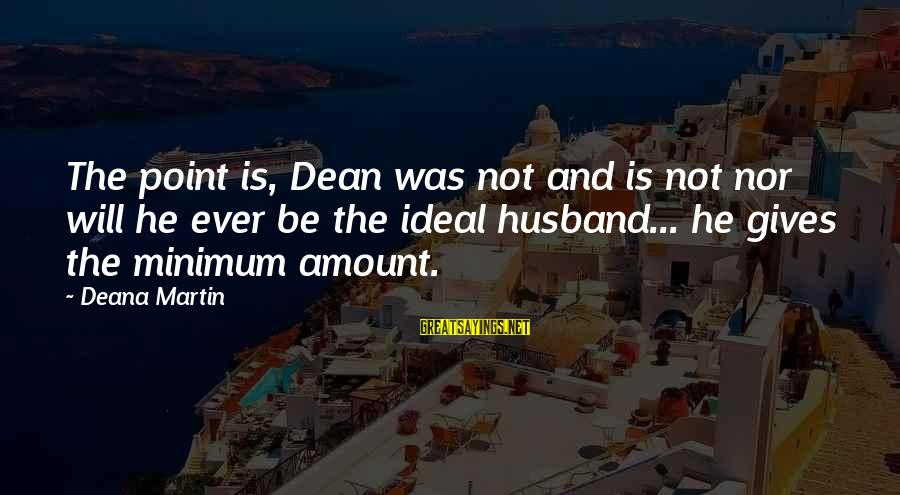 Dean Martin Sayings By Deana Martin: The point is, Dean was not and is not nor will he ever be the
