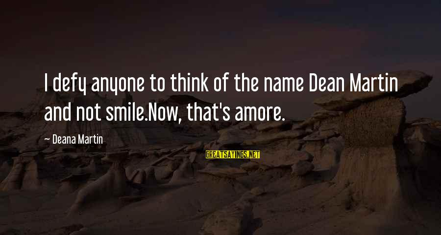 Dean Martin Sayings By Deana Martin: I defy anyone to think of the name Dean Martin and not smile.Now, that's amore.