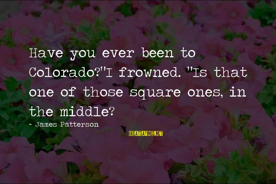 """Dean Martin Sayings By James Patterson: Have you ever been to Colorado?""""I frowned. """"Is that one of those square ones, in"""