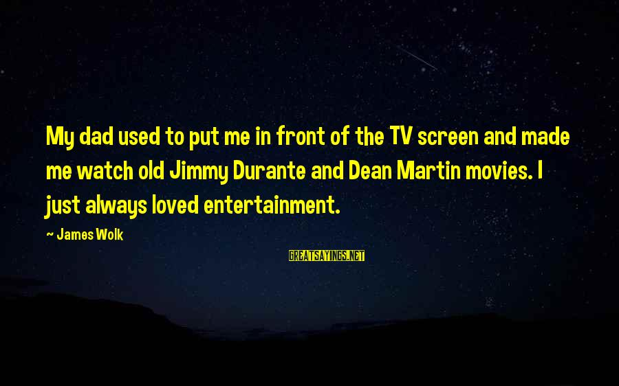 Dean Martin Sayings By James Wolk: My dad used to put me in front of the TV screen and made me