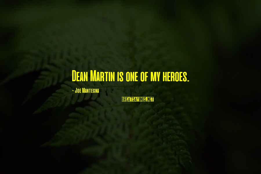 Dean Martin Sayings By Joe Mantegna: Dean Martin is one of my heroes.