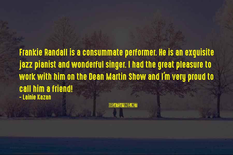 Dean Martin Sayings By Lainie Kazan: Frankie Randall is a consummate performer. He is an exquisite jazz pianist and wonderful singer.