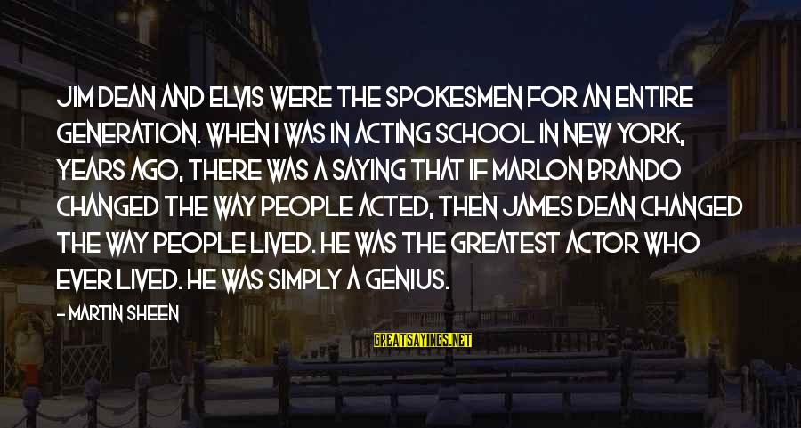 Dean Martin Sayings By Martin Sheen: Jim Dean and Elvis were the spokesmen for an entire generation. When I was in