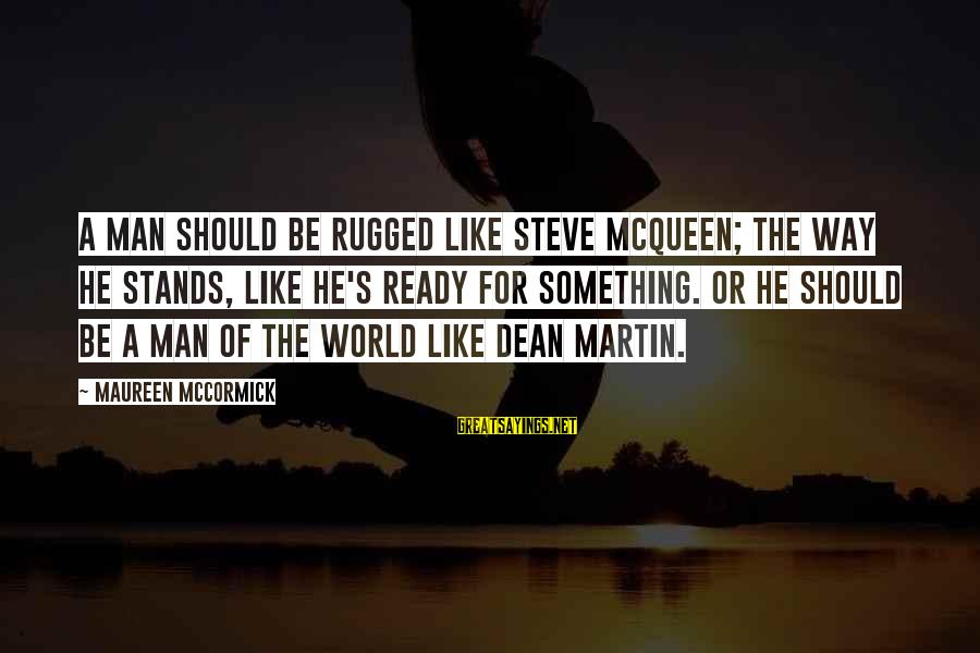Dean Martin Sayings By Maureen McCormick: A man should be rugged like Steve McQueen; the way he stands, like he's ready