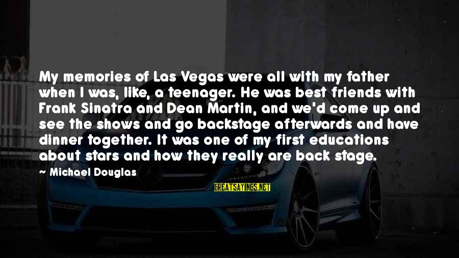 Dean Martin Sayings By Michael Douglas: My memories of Las Vegas were all with my father when I was, like, a