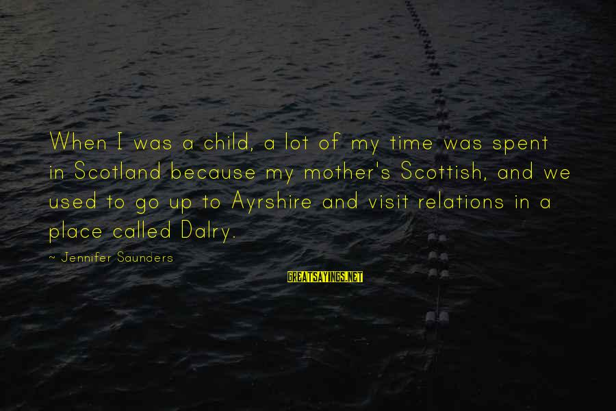 Dear Nobody Mary Rose Sayings By Jennifer Saunders: When I was a child, a lot of my time was spent in Scotland because