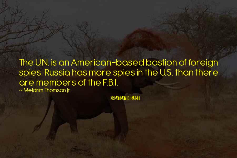 Dear Nobody Mary Rose Sayings By Meldrim Thomson Jr.: The U.N. is an American-based bastion of foreign spies. Russia has more spies in the