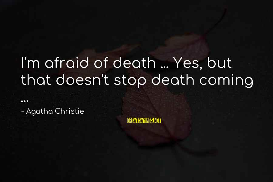 Death Coming Too Soon Sayings By Agatha Christie: I'm afraid of death ... Yes, but that doesn't stop death coming ...