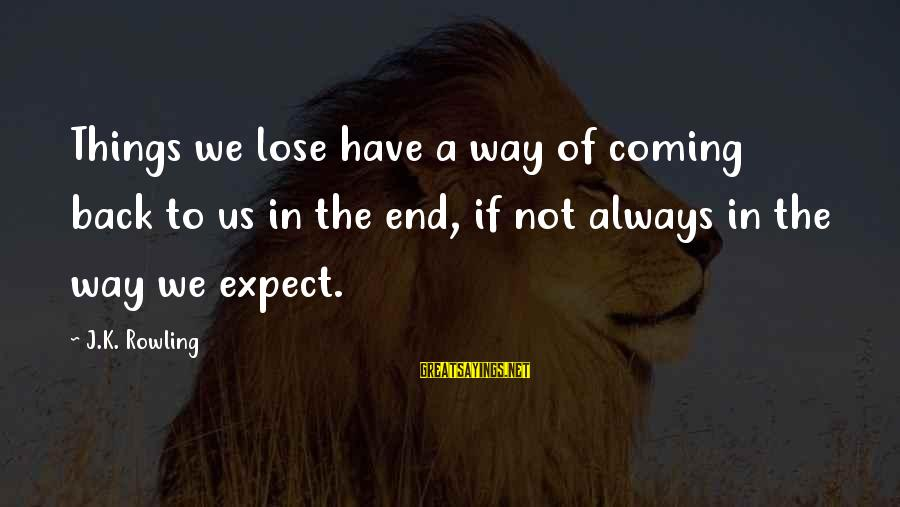 Death Coming Too Soon Sayings By J.K. Rowling: Things we lose have a way of coming back to us in the end, if