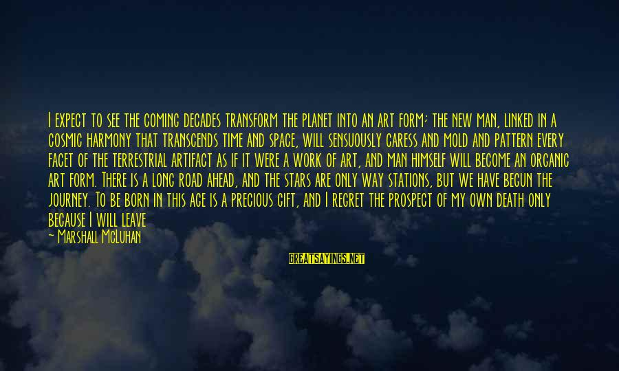 Death Coming Too Soon Sayings By Marshall McLuhan: I expect to see the coming decades transform the planet into an art form; the