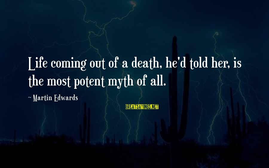 Death Coming Too Soon Sayings By Martin Edwards: Life coming out of a death, he'd told her, is the most potent myth of