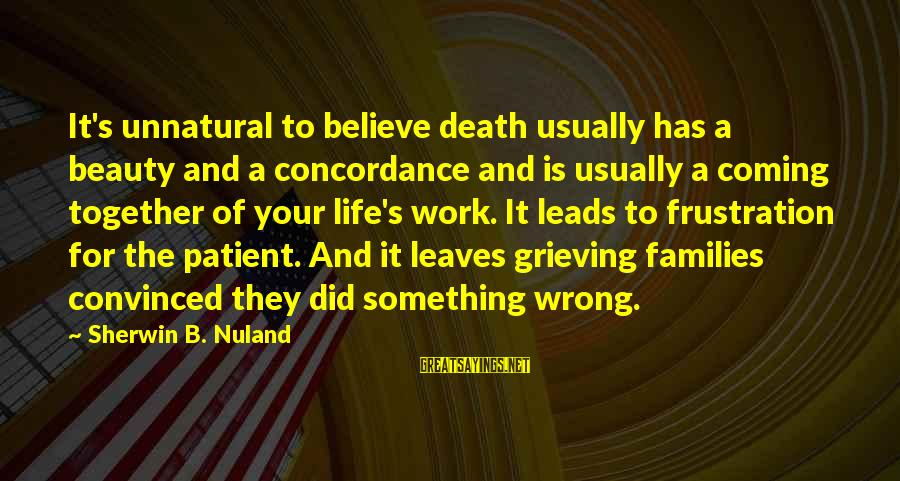Death Coming Too Soon Sayings By Sherwin B. Nuland: It's unnatural to believe death usually has a beauty and a concordance and is usually
