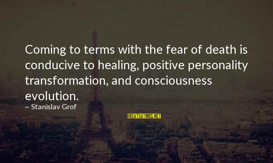 Death Coming Too Soon Sayings By Stanislav Grof: Coming to terms with the fear of death is conducive to healing, positive personality transformation,