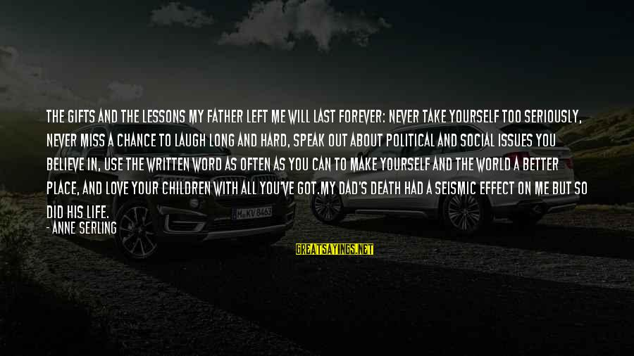 Death Dad Sayings By Anne Serling: The gifts and the lessons my father left me will last forever: Never take yourself