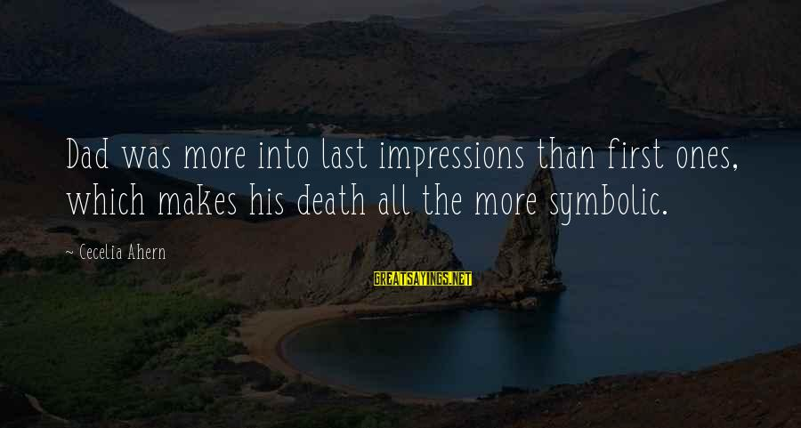 Death Dad Sayings By Cecelia Ahern: Dad was more into last impressions than first ones, which makes his death all the
